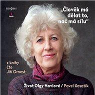 Člověk má dělat to, nač má sílu - Život Olgy Havlové - Audiokniha MP3