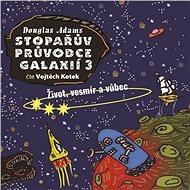 Stopařův průvodce Galaxií 3: Život, vesmír a vůbec - Audiokniha MP3