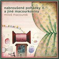 Nabroušené pohádky II. a jiné macourkoviny