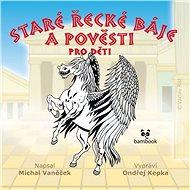Staré řecké báje a pověsti pro děti - Audiokniha MP3