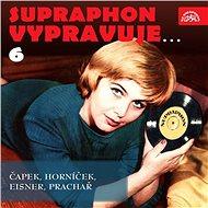 Supraphon vypravuje...6 ( Čapek, Horníček, Eisner, Prachař)