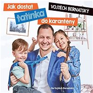Audiokniha MP3 Vojtěch Bernatský: Jak dostat tatínka do karantény - Audiokniha MP3