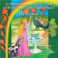 NAJKRAJŠIE ROZPRÁVKY 4 - O hovoriacom vtákovi & živej vode a troch zlatých jabloniach & O Palčekovi - Audiokniha MP3