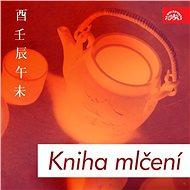 Kniha mlčení. Básnické a filosofické texty staré Číny - Audiokniha MP3