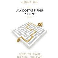 Jak dostat firmu z krize - Vladimír John