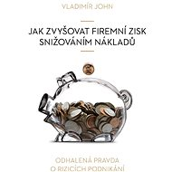 Jak zvyšovat firemní zisk snižováním nákladů - Vladimír John