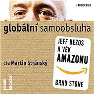 Globální samoobsluha - Jeff Bezos a věk Amazonu - Audiokniha MP3