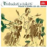 Trobadoři a žakéři. Poezie a hudba 12.-15. století - Audiokniha MP3