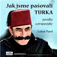Jak jsme pašovali Turka - Audiokniha MP3