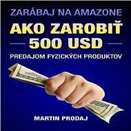 Ako zarobiť 500 USD predajom fyzických produktov na Amazone