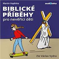 Biblické příběhy pro nevěřící děti - Audiokniha MP3