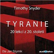 Tyranie: 20 lekcí z 20. století - Audiokniha MP3