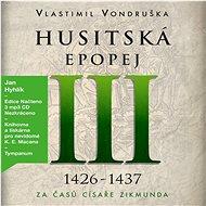 Husitská epopej III - Za časů císaře Zikmunda (1425-1437) - Audiokniha MP3