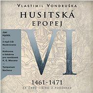 Husitská epopej VI - Za časů Jiřího z Poděbrad (1461–1471) - Audiokniha MP3