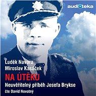 Na útěku - neuvěřitelný příběh Josefa Brykse - Audiokniha MP3