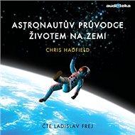 Astronautův průvodce životem na Zemi - Audiokniha MP3
