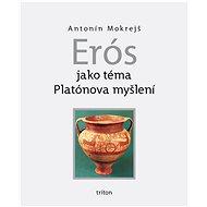 Erós jako téma Platónova myšlení - Elektronická kniha