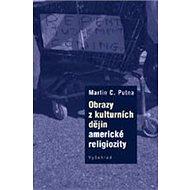 Obrazy z kulturních dějin americké religiozity - Elektronická kniha