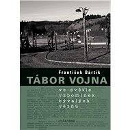 Tábor Vojna ve světle vzpomínek bývalých vězňů - František Bártík