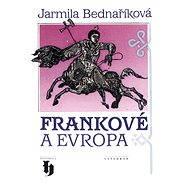 Frankové a Evropa   - Elektronická kniha