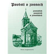 Pověsti o zvonech, zvonařích, zvonicích a zvoničkách - Elektronická kniha