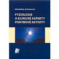 Fyziologie a klinické aspekty pohybové aktivity - Miloš Máček, Jiří Radvanský, a kolektiv