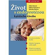 Život s endoprotézou kyčelního kloubu - Miloš Matouš, Miluše Matoušová, Miroslav Kučera