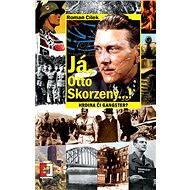 Já, Otto Skorzeny...! - Elektronická kniha