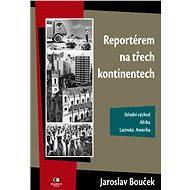 Reportérem na třech kontinentech - Elektronická kniha