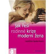 Jak řeší rodinné krize moderní žena - Elektronická kniha