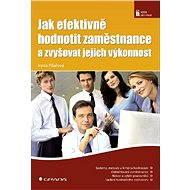 Jak efektivně hodnotit zaměstnance a zvyšovat jejich výkonnost - Elektronická kniha