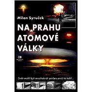 Na prahu atomové války - Milan Syruček