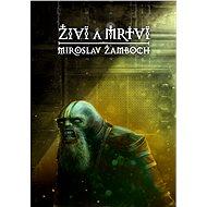 Živí a mrtví - Elektronická kniha -  Miroslav Žamboch
