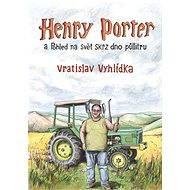 Henry Porter a Pohled na svět skrz dno půllitru - Elektronická kniha