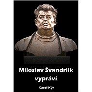 Miloslav Švandrlík vypráví - Elektronická kniha