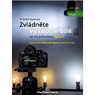 Zvládněte vyvážení bílé se zrcadlovkou Nikon - Elektronická kniha