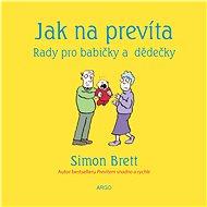 Jak na prevíta. Rady pro babičky a dědečky  - Simon Brett, 94 stran