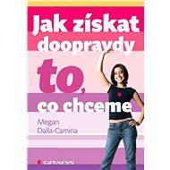 Jak získat doopravdy to, co chceme - Elektronická kniha