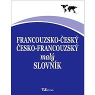 Francouzsko-český / česko-francouzský malý slovník - kolektiv autorů TZ-one
