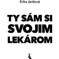Ty sám si svojim lekárom - Erika Janková