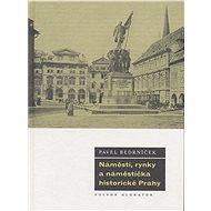 Náměstí, rynky a náměstíčka historické Prahy - Elektronická kniha
