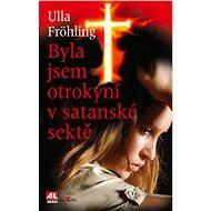 Byla jsem otrokyní v satanské sektě - Ulla Fröhling