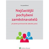 Nejčastější pochybení zaměstnavatelů při plnění povinností dle zákoníku práce - Eva Janečková