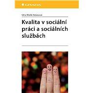 Kvalita v sociální práci a sociálních službách - Holasová Věra Malík
