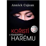 Kořistí v Kaddáfího harému - Annick Cojean