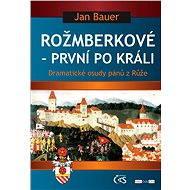 Rožmberkové - první po králi - Jan Bauer