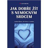 Jak dobře žít s nemocným srdcem - Jindřich Špinar, Jiří Vítovec