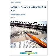 Nová slova v angličtině: anglicko-český slovník  díl 3, Q-Z - Elektronická kniha