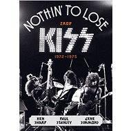 Nothin' to Lose: Zrod KISS (1972–1975) - Ken Sharp, Gene Simmons, Paul Stanley
