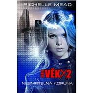 Věk X2: Nesmrtelná koruna - Richelle Mead